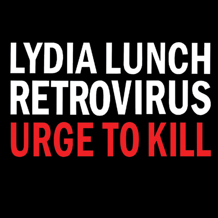 "Lydia Lunch Retrovirus <br/>""Urge to Kill""<br/> CD, 2015"