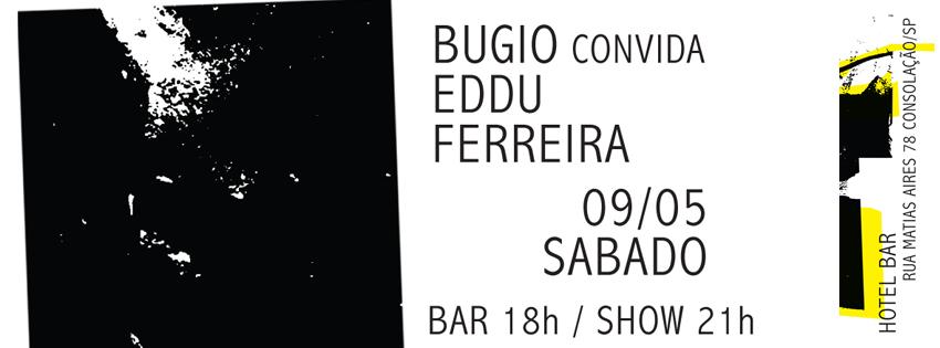 Bugio convida Eddu Ferreira, no Hotel Bar /SP