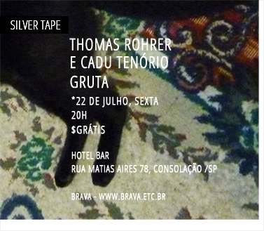 [Silver Tape] Thomas Rohrer e Cadu Tenório + Gruta no Hotel Bar /SP